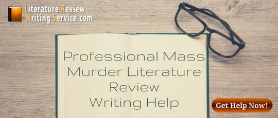 professional mass murder literature review writing help